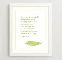 """Robert Frost """"Nothing Gold Can Stay"""" / Whole poem / Don't love the print, I would do it in gold leaf on yellow-green watercolor, or else in white on the same."""