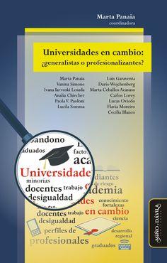 Marta Panaia (coordinadora) / Universidades en cambio ¿generalistas o profesionalizantes?
