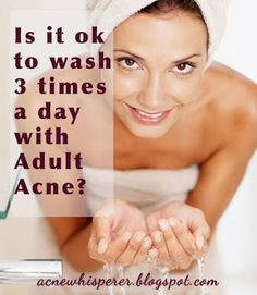 #Adult #Acne #Tip: Washing more than twice in one day may not be as horrible for your skin as you think.  Find out why on the Acne Whisperer Blog.