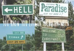 Visit Michigan...the only state that has both Hell and Paradise!