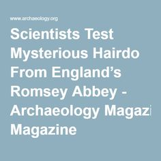 Scientists Test Mysterious Hairdo From England's Romsey Abbey - Archaeology Magazine
