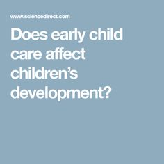 Does early child care affect children's development?