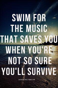 Swim - Jack's Mannequin. One of my favorite lyrics ever.