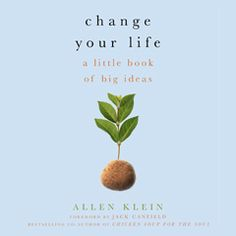 One of my favorite Christmas presents this year was Change Your Life! A Little Book of Big Ideas, by Allen Klein. I am reading the book from cover to cover, but love that it is divided into section...