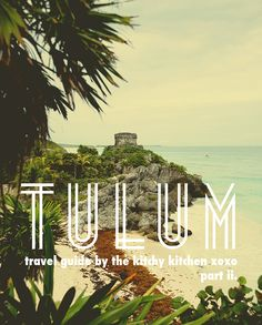 """TULUM. i've been here. the mayan ruins are a pretty amazing sight to see."" I WANT TO BE THERE!"