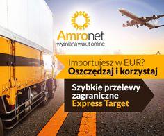 Przelewy Expres w Amronet.pl. Importujesz w EUR? Szybkie przelewy zagraniczne Ekspres Target Oszczędzaj i korzystaj. W Amronet płatność można zrealizować także w systemie Target. Płatności są realizowane w trybie ekspresowym realizacji, w terminie D (w dniu zlecenia). https://konto.amronet.pl/import-eksport-w-eur-oszczedzaj-korzystaj