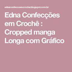 Edna Confecções em Crochê : Cropped manga Longa com Gráfico