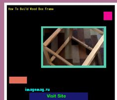 How To Build Wood Box Frame 163728 - The Best Image Search