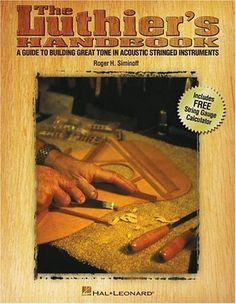 The Luthier's Handbook: A Guide to Building Great Tone in Acoustic Stringed Instruments by Roger H. Siminoff, A must read for anyone who wishes to design and build a stringed instrument.