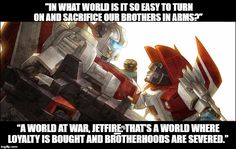 """This is a quote from a Transformers fanfiction called """"Wrath of Champions""""that will soon be on Wattpad. I thought it was just a really awesome way of symbolizing how Jetfire and Starscream had to abandon their friendship when it came to choosing sides during the war...Please comment!"""