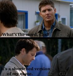 "Dean: ""What's the word, Cas?"" Cas: ""It's a shortened version of my name."" Gotta love Cas :)"