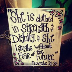 Bible Verse--this is to remind myself to not allow anyone to speak to me in a way that is not respectful. Women of Christ are clothed in dignity.