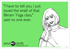 'I have to tell you, I just loved the smell of that Bikram Yoga class,' said no one ever.