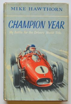Champion year : my battle for the drivers' world title by Mike Hawthorn