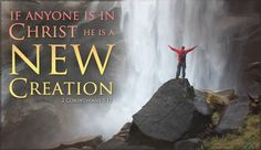 2 corinthians 5: 17  - I am a new creation in Christ