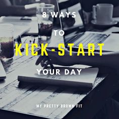 8 Ways to Kick-Start Your Day | My Pretty Brown Fit