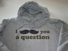 I moustache you a question funny hoodie size Large by geekthings Funny Hoodies, Sweatshirts, Candace Parker, Well Dressed Men, Make You Smile, Laugh Out Loud, Laughter, Juicy Couture, Hilarious