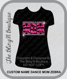 Zebra Dance Mom With Custom Name Bling Rhinestone and Glitter Shirt, Dance Mom Shirts, Bling Spirit Mom Shirts