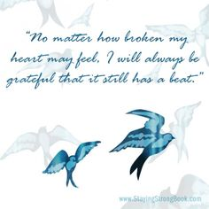 No matter how broken my heart may feel I will always be grateful that it still has a beat.