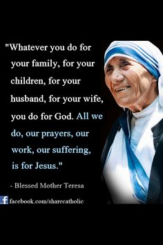 Just think about this in a broader context. Husbands and children are not our enemy's as we are told by the modern world. Catholic Quotes, Catholic Prayers, Religious Quotes, Catholic Saints, Mother Theresa Quotes, Mother Teresa, Wisdom Quotes, Life Quotes, Saint Teresa Of Calcutta