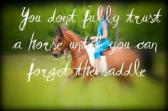 You don't fully trust a horse until you can forget the saddle.I need to work on trust with my horse. I want to ride bareback more, but need to find a safe place with no other horses where I can just get on and practice. Cowgirl And Horse, My Horse, Horse Girl, Horse Love, Most Beautiful Animals, Beautiful Horses, Horse Quotes, Horse Sayings, Bareback Riding