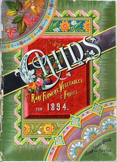so pretty i can barely stand it!  1894 Childs Rare Flowers, Vegetables and Fruits catalog cover. John Lewis Childs company, Floral Park, NY  [via letterology]  Also see: the 1896 Lovett's seed catalog cover