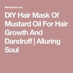 DIY Hair Mask Of Mustard Oil For Hair Growth And Dandruff | Alluring Soul