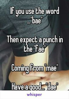 "I think ""bae"" is one of the dumbest things....like it's so hard to throw that 2nd ""b"" in there!"