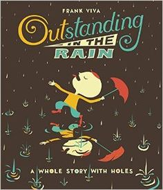Outstanding in the Rain: A Whole Story with Holes, written and illustrated by Frank Viva