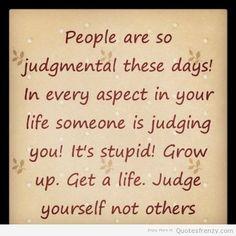 judgemental stop judging life Quotes