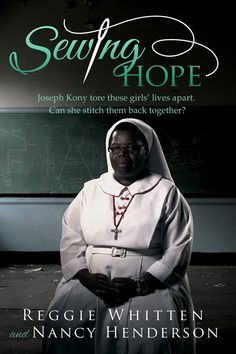 Sewing Hope Joseph Kony Tore These Girls Lives Apart. Can She Stitch Them Back Together? Reggie Whitten 9781937602949 Sewing Hope Joseph Kony Tore These Girls Lives Apart. Can She Stitch Them Back Together? St Monica, Sewing School, Movies Worth Watching, Book People, Influential People, Learn To Sew, Learn Sewing, Girls Life, These Girls