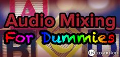 Audio Mixing for Dummies - Sometimes it's about what NOT to do...  http://ledgernote.com/columns/mixing-mastering/audio-mixing-for-dummies/