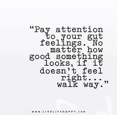 quote about intuition | Pay attention to your gut feelings. No matter how good something looks, if it doesn't feel right, walk away.