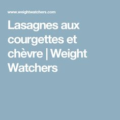 Lasagnes aux courgettes et chèvre | Weight Watchers