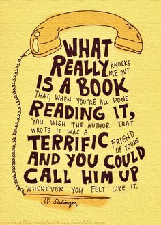 """-JD Salinger with a quote from the book """"The Catcher in the Rye."""" Literally so excited the author of the book I'm reading works at ACU! I Love Books, Good Books, Books To Read, My Books, Neil Gaiman, The Words, Reading Quotes, Book Quotes, Reading Books"""