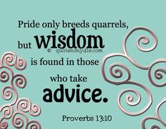 women quotes in the bible | Pride only breeds quarrels, but wisdom is found in those who take ...