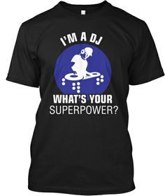 I'm a DJ What's Your Superpower?-LTD EDN   Teespring