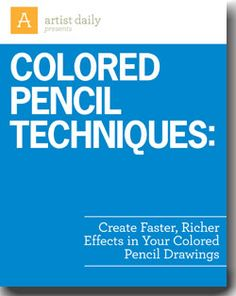 Colored Pencil Techniques from Artist Daily: Create Faster, Richer Effects in Your Colored Pencil Drawings. Free e-book download (Yes! It really is FREE)