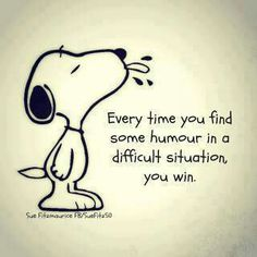 Every time you find some humor in a difficult situation, you win