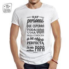 Hay personas que esperan toda una vida para conocer a su chica perfecta, la mía me llama PAPÁ. Camisetas y tazas. yoqueriba.com