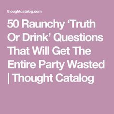 50 Raunchy 'Truth Or Drink' Questions That Will Get The Entire Party Wasted - College life - Drinking games