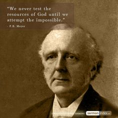 """""""We never test the resources of God until we attempt the impossible."""" - F.B. Meyer #god #resources #impossible"""
