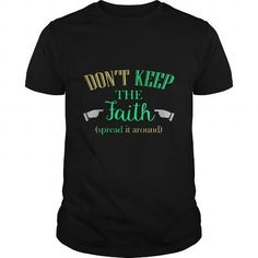 I Love Don't Keep THe Faith Spread It Around Great Gift For Faith Believer Fan T shirts