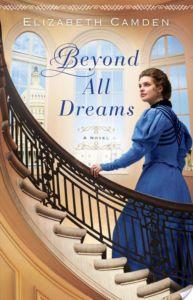 Beyond All Dreams By Elizabeth Camden Dream Book Christian Fiction Books Christian Books