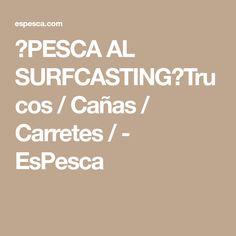 【PESCA AL SURFCASTING】Trucos / Cañas / Carretes / - EsPesca