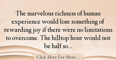 The most popular Helen Keller Quotes About Experience - 17391 : The marvelous richness of human experience would lose something of rewarding joy if there were no limitations to overcome. The hilltop hour would not be : Best Experience Quotes Helen Keller Quotes, Experience Quotes, Lose Something, Quotes About Experience