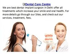 Get Cheap Dental Implants Treatment Services in Delhi from Dental Care Centre  http://www.delhi-dentist-implant.in