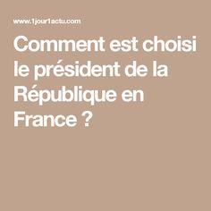 Comment est choisi le président de la République en France ? French Elections, France, Toile, French