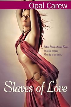 Slaves of Love by Opal Carew  When Shena betrayed Keern, he swore revenge. Now she is his slave…