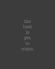 best is yet to come /via http://www.heartloveweddings.com/2011/12/goodbye-2011-hello-2012/